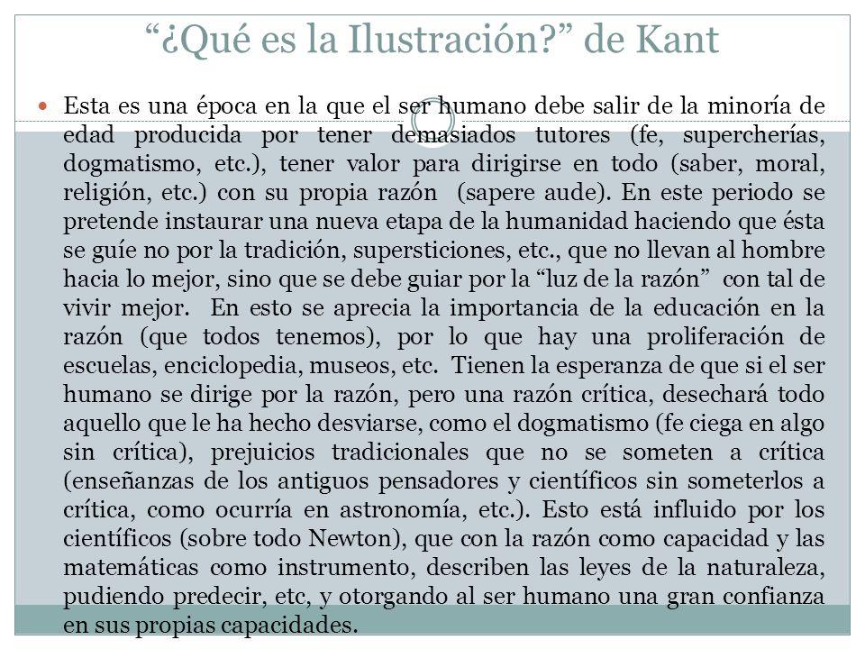 ¿Qué es la Ilustración? de Kant Esta es una época en la que el ser humano debe salir de la minoría de edad producida por tener demasiados tutores (fe,