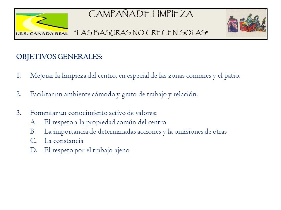 CAMPAÑA DE LIMPIEZA LAS BASURAS NO CRECEN SOLAS OBJETIVOS GENERALES: 1.Mejorar la limpieza del centro, en especial de las zonas comunes y el patio. 2.