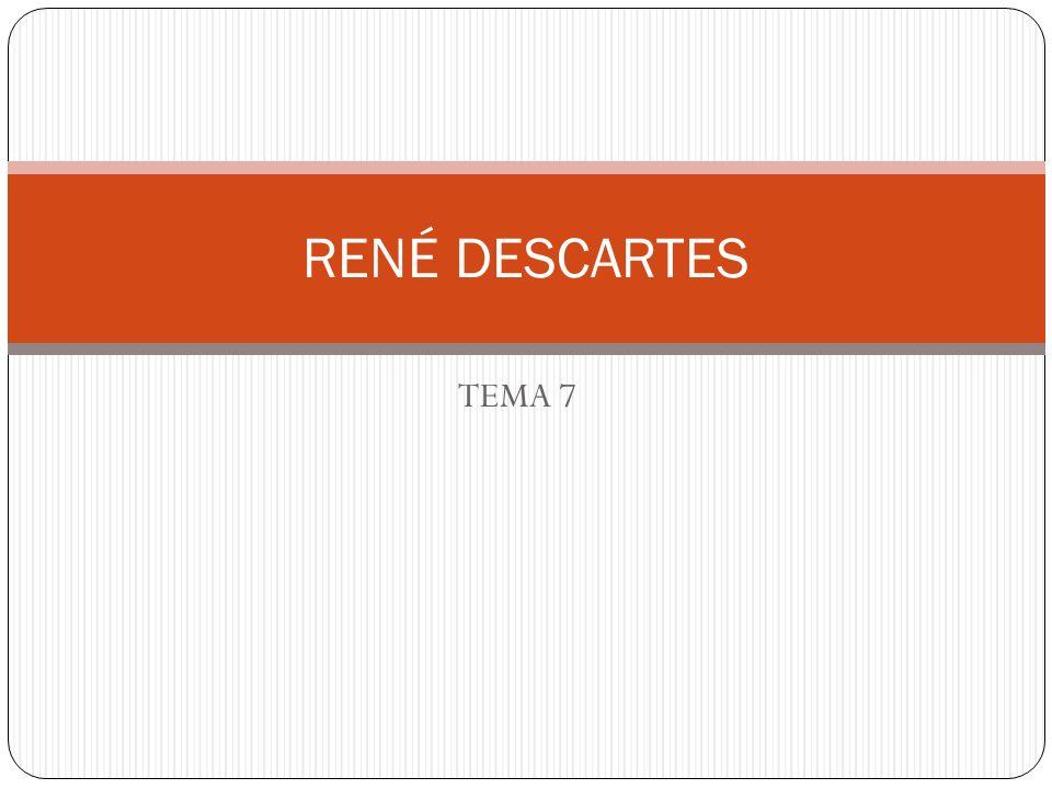 TEMA 7 RENÉ DESCARTES