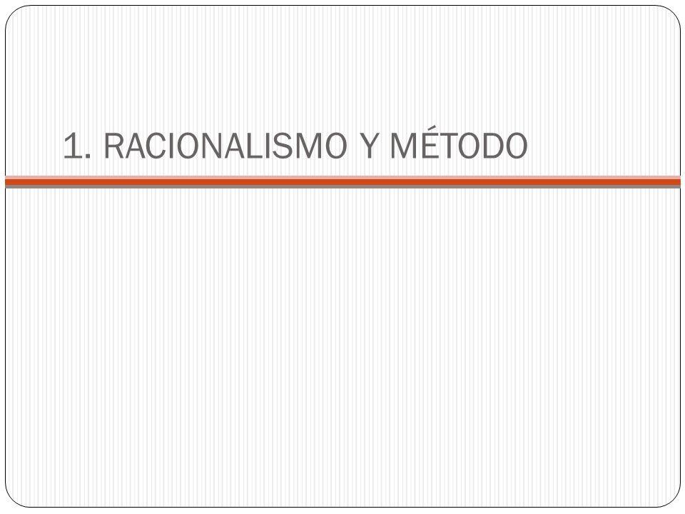 1. RACIONALISMO Y MÉTODO