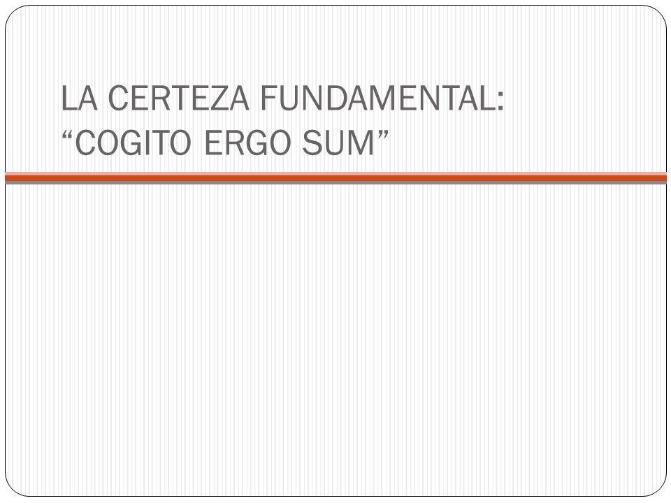 LA CERTEZA FUNDAMENTAL: COGITO ERGO SUM