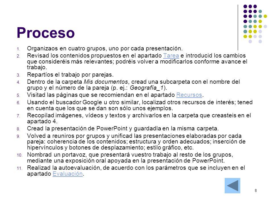 8 Proceso 1. Organizaos en cuatro grupos, uno por cada presentación. 2. Revisad los contenidos propuestos en el apartado Tarea e introducid los cambio