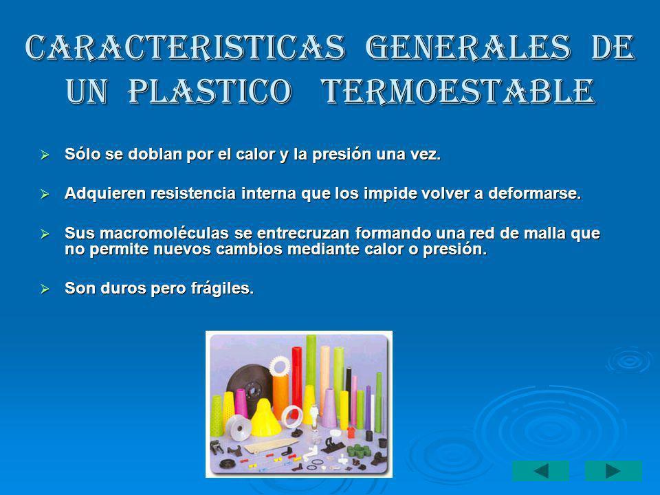 CARACTERISTICAS GENERALES DE UN PLASTICO TERMOESTABLE Sólo se doblan por el calor y la presión una vez. Sólo se doblan por el calor y la presión una v