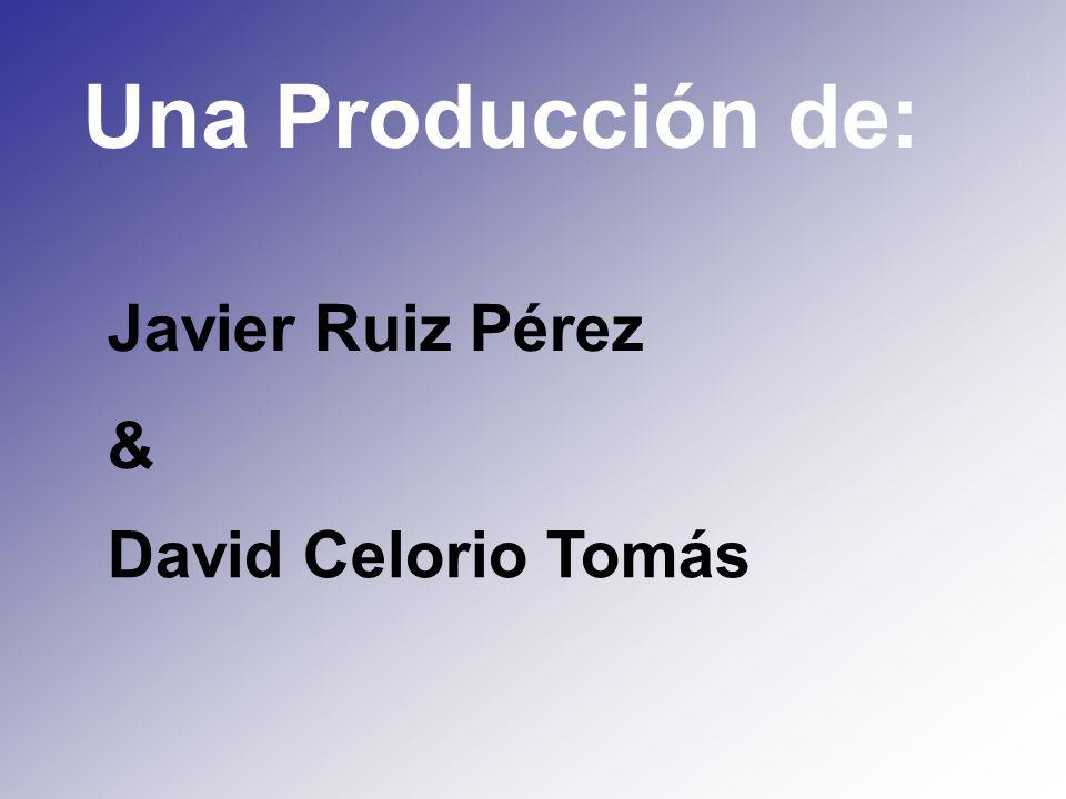 Una Producción de: Javier Ruiz Pérez & David Celorio Tomás