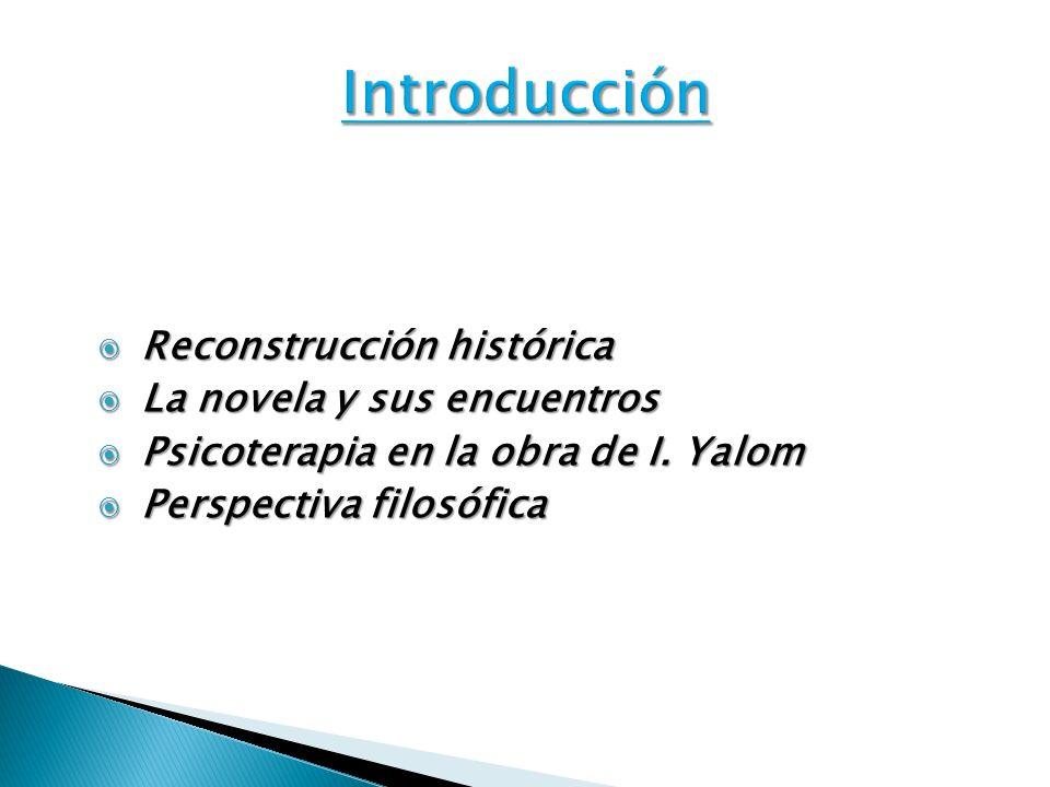 Reconstrucción histórica Reconstrucción histórica La novela y sus encuentros La novela y sus encuentros Psicoterapia en la obra de I. Yalom Psicoterap