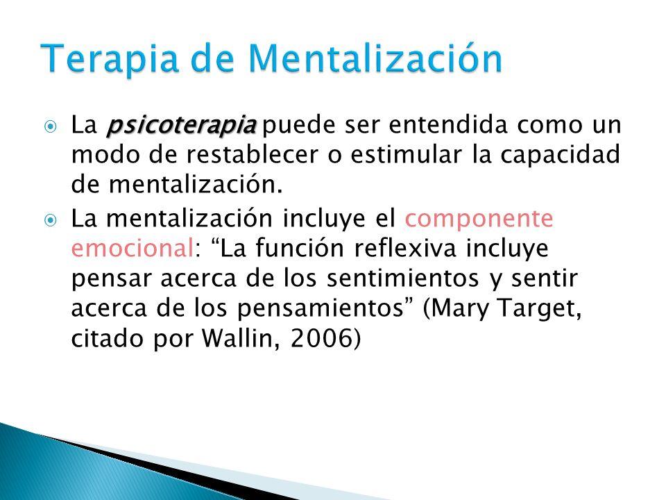 psicoterapia La psicoterapia puede ser entendida como un modo de restablecer o estimular la capacidad de mentalización. La mentalización incluye el co