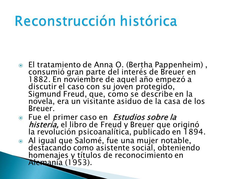 El tratamiento de Anna O. (Bertha Pappenheim), consumió gran parte del interés de Breuer en 1882. En noviembre de aquel año empezó a discutir el caso