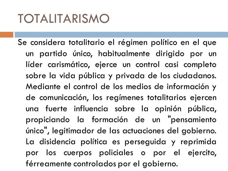 TOTALITARISMO Se considera totalitario el régimen político en el que un partido único, habitualmente dirigido por un líder carismático, ejerce un cont
