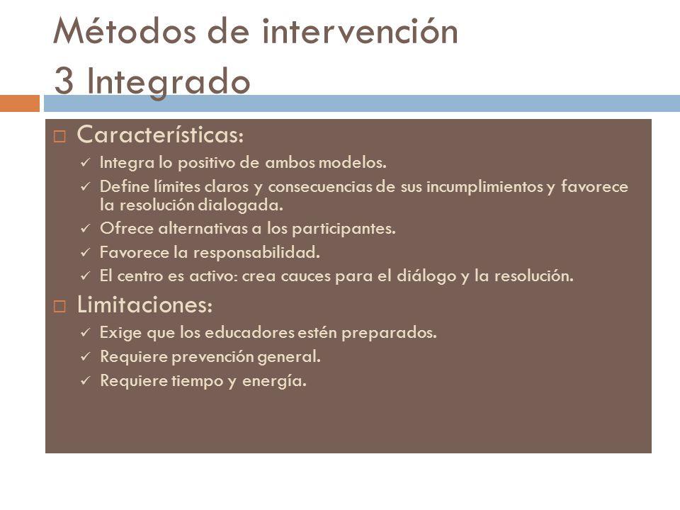 Métodos de intervención 3 Integrado Características: Integra lo positivo de ambos modelos. Define límites claros y consecuencias de sus incumplimiento