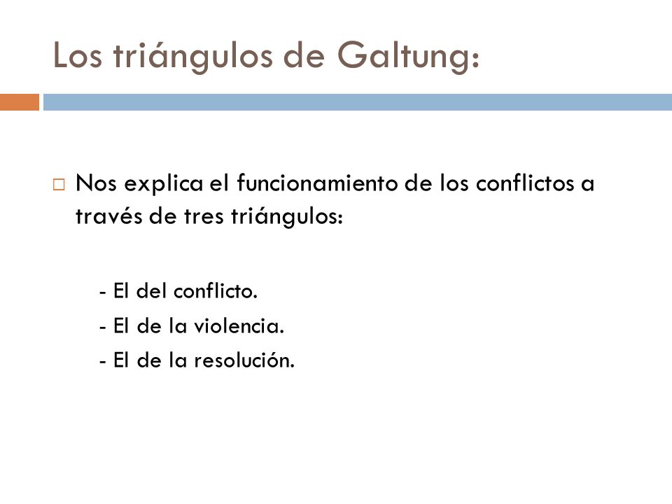 Los triángulos de Galtung: Nos explica el funcionamiento de los conflictos a través de tres triángulos: - El del conflicto. - El de la violencia. - El