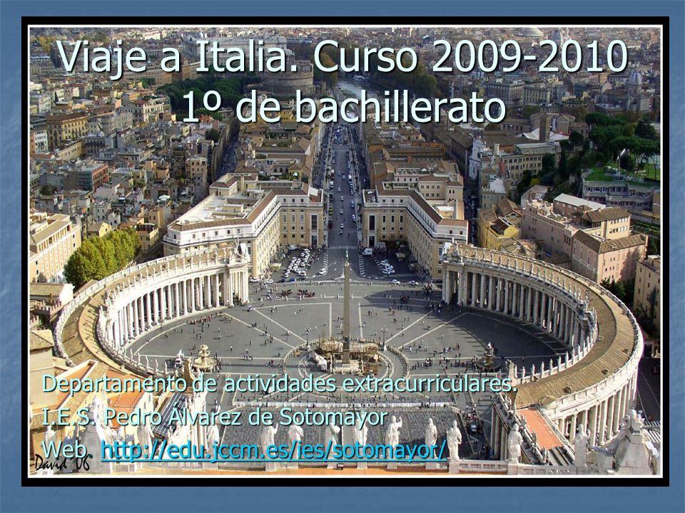 Viaje a Italia. Curso 2009-2010 1º de bachillerato Departamento de actividades extracurriculares. I.E.S. Pedro Álvarez de Sotomayor Web. http://edu.jc