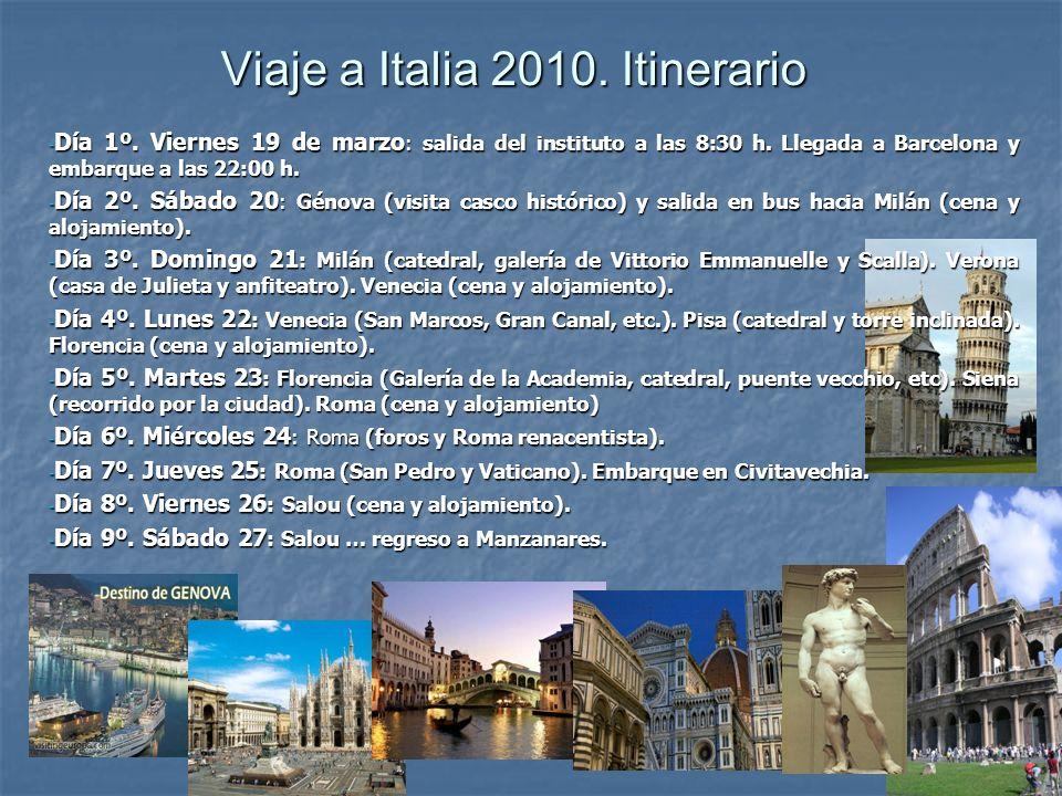 Viaje a Italia 2010. Itinerario - Día 1º. Viernes 19 de marzo : salida del instituto a las 8:30 h. Llegada a Barcelona y embarque a las 22:00 h. - Día
