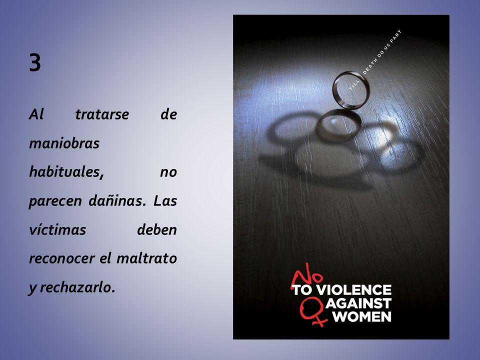 3 Al tratarse de maniobras habituales, no parecen dañinas. Las víctimas deben reconocer el maltrato y rechazarlo.