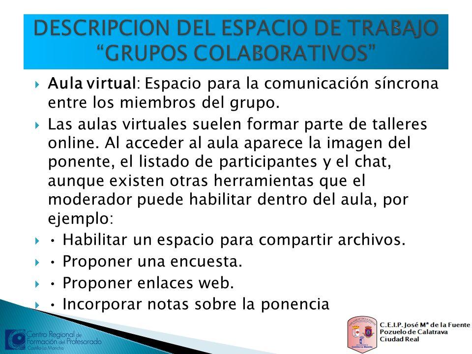 Aula virtual: Espacio para la comunicación síncrona entre los miembros del grupo. Las aulas virtuales suelen formar parte de talleres online. Al acced