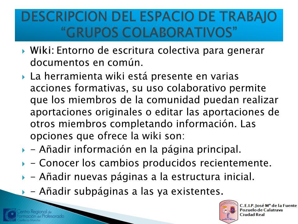 Wiki: Entorno de escritura colectiva para generar documentos en común. La herramienta wiki está presente en varias acciones formativas, su uso colabor