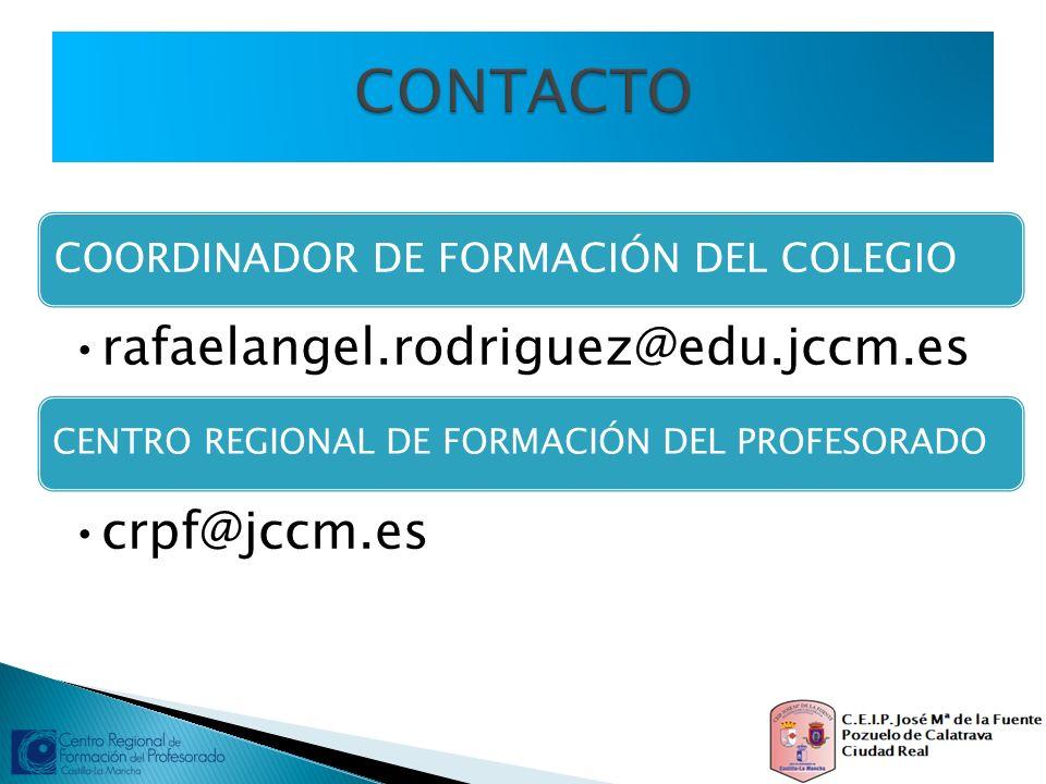COORDINADOR DE FORMACIÓN DEL COLEGIO rafaelangel.rodriguez@edu.jccm.es CENTRO REGIONAL DE FORMACIÓN DEL PROFESORADO crpf@jccm.es