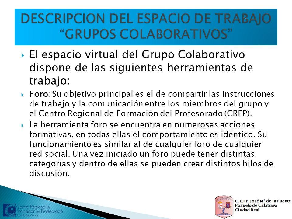. El espacio virtual del Grupo Colaborativo dispone de las siguientes herramientas de trabajo: Foro: Su objetivo principal es el de compartir las inst