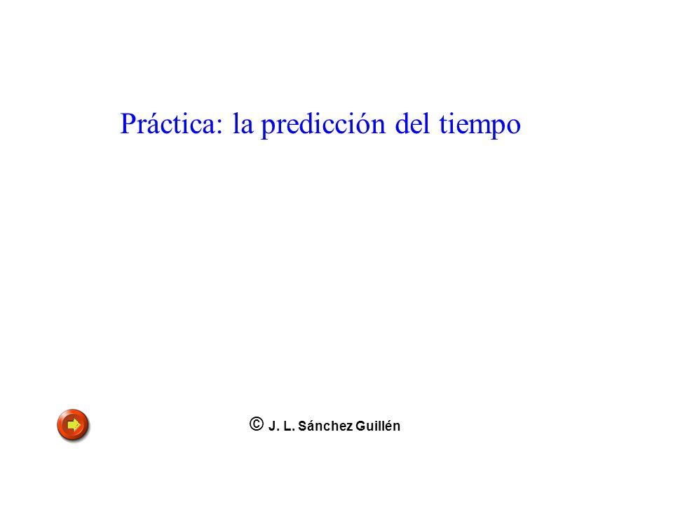 Práctica: la predicción del tiempo © J. L. Sánchez Guillén