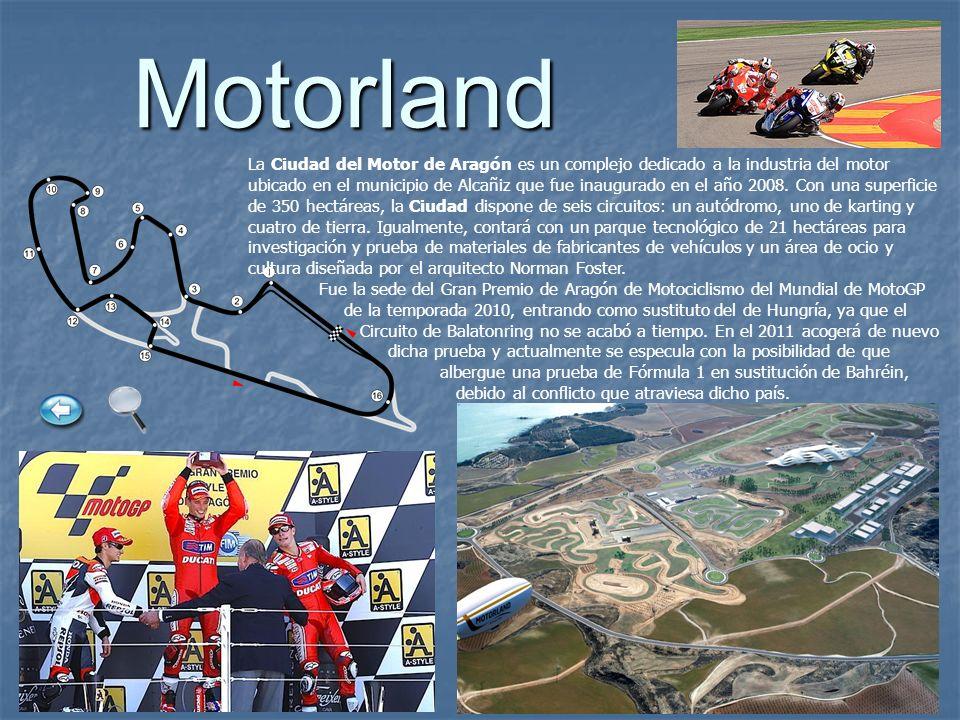 Motorland La Ciudad del Motor de Aragón es un complejo dedicado a la industria del motor ubicado en el municipio de Alcañiz que fue inaugurado en el a