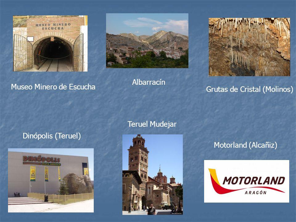 Museo Minero de EscuchaGrutas de Cristal (Molinos) Dinópolis (Teruel) Motorland (Alcañiz) Teruel Mudejar Albarracín