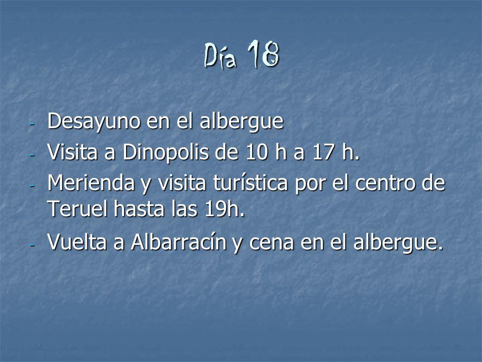 Día 18 - Desayuno en el albergue - Visita a Dinopolis de 10 h a 17 h. - Merienda y visita turística por el centro de Teruel hasta las 19h. - Vuelta a