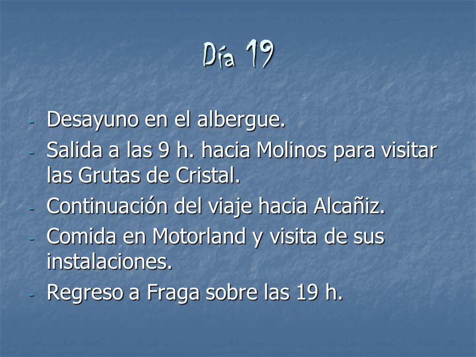Día 19 - Desayuno en el albergue. - Salida a las 9 h. hacia Molinos para visitar las Grutas de Cristal. - Continuación del viaje hacia Alcañiz. - Comi