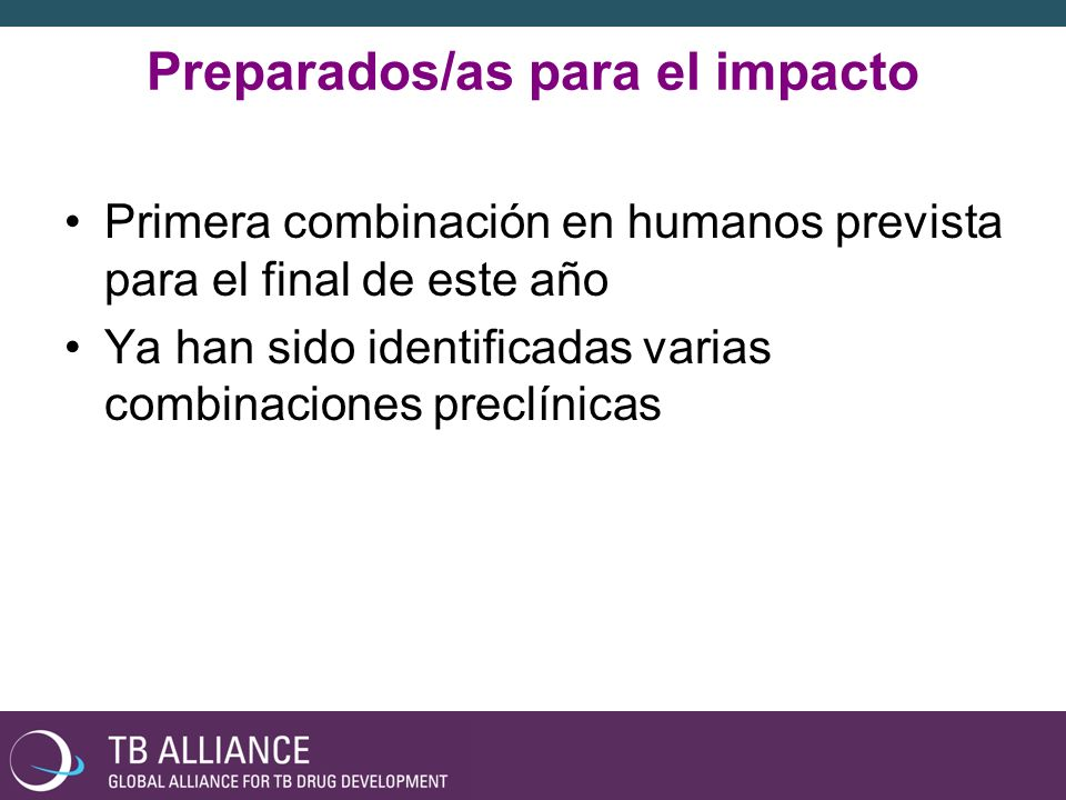 Preparados/as para el impacto Primera combinación en humanos prevista para el final de este año Ya han sido identificadas varias combinaciones preclínicas