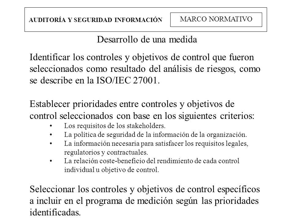 AUDITORÍA Y SEGURIDAD INFORMACIÓN MARCO NORMATIVO Desarrollo de una medida Identificar los controles y objetivos de control que fueron seleccionados c