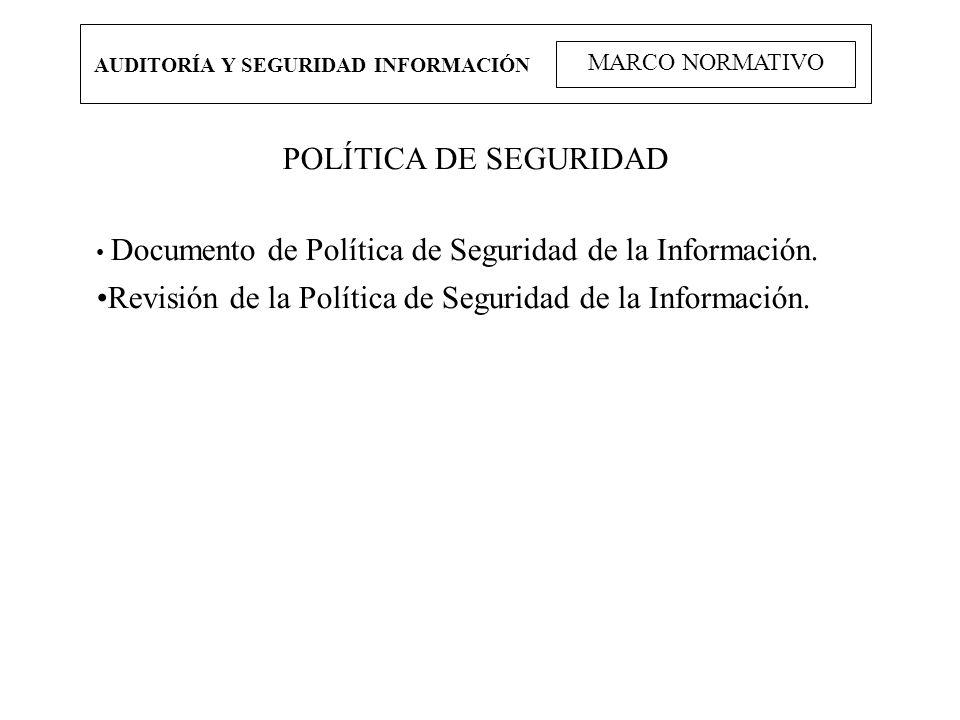 AUDITORÍA Y SEGURIDAD INFORMACIÓN MARCO NORMATIVO POLÍTICA DE SEGURIDAD Documento de Política de Seguridad de la Información. Revisión de la Política