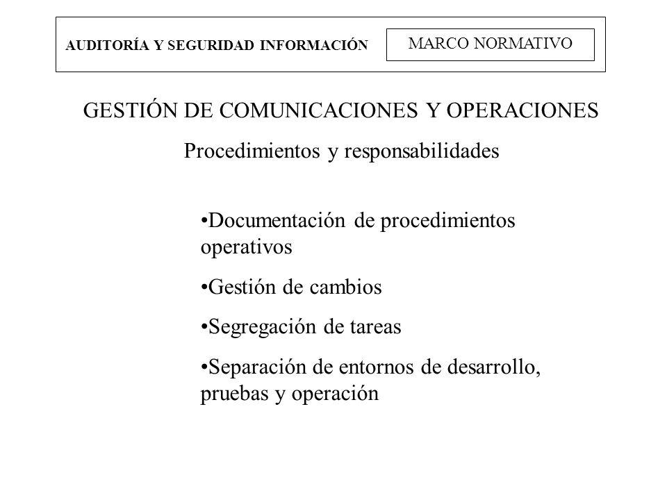 AUDITORÍA Y SEGURIDAD INFORMACIÓN MARCO NORMATIVO GESTIÓN DE COMUNICACIONES Y OPERACIONES Procedimientos y responsabilidades Documentación de procedim