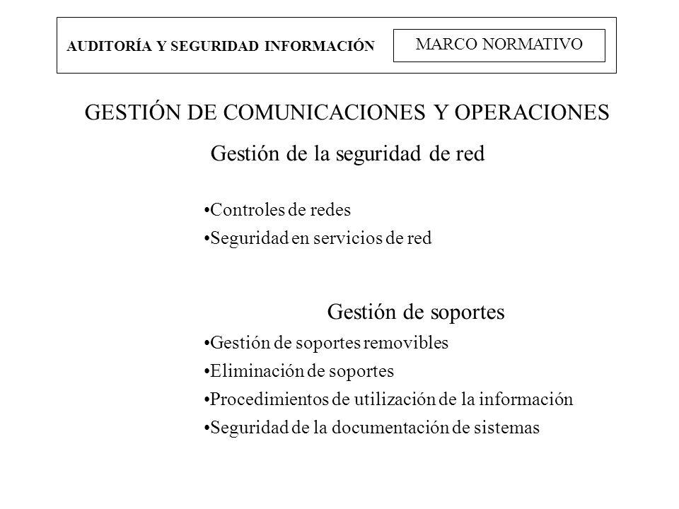 AUDITORÍA Y SEGURIDAD INFORMACIÓN MARCO NORMATIVO GESTIÓN DE COMUNICACIONES Y OPERACIONES Gestión de la seguridad de red Controles de redes Seguridad