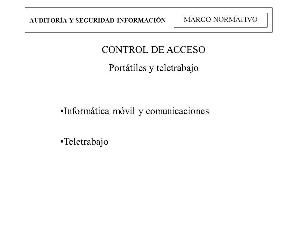 AUDITORÍA Y SEGURIDAD INFORMACIÓN MARCO NORMATIVO CONTROL DE ACCESO Portátiles y teletrabajo Informática móvil y comunicaciones Teletrabajo