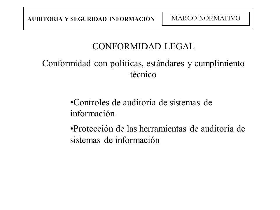 AUDITORÍA Y SEGURIDAD INFORMACIÓN MARCO NORMATIVO CONFORMIDAD LEGAL Conformidad con políticas, estándares y cumplimiento técnico Controles de auditorí