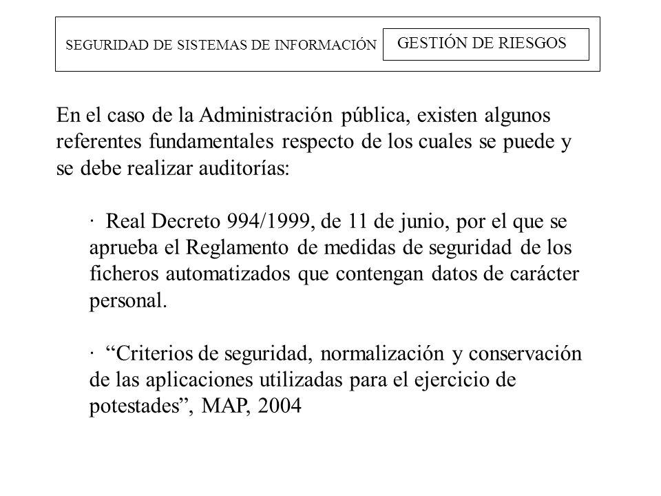 SEGURIDAD DE SISTEMAS DE INFORMACIÓN GESTIÓN DE RIESGOS En el caso de la Administración pública, existen algunos referentes fundamentales respecto de