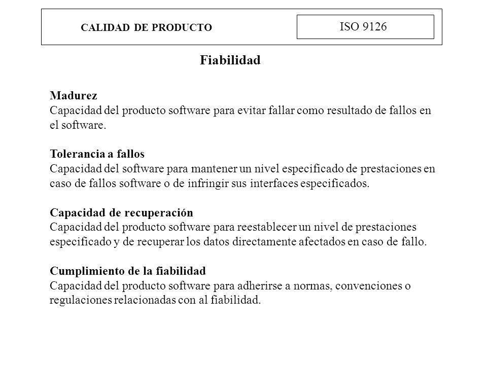 CALIDAD DE PRODUCTO ISO 9126 Fiabilidad Madurez Capacidad del producto software para evitar fallar como resultado de fallos en el software. Tolerancia
