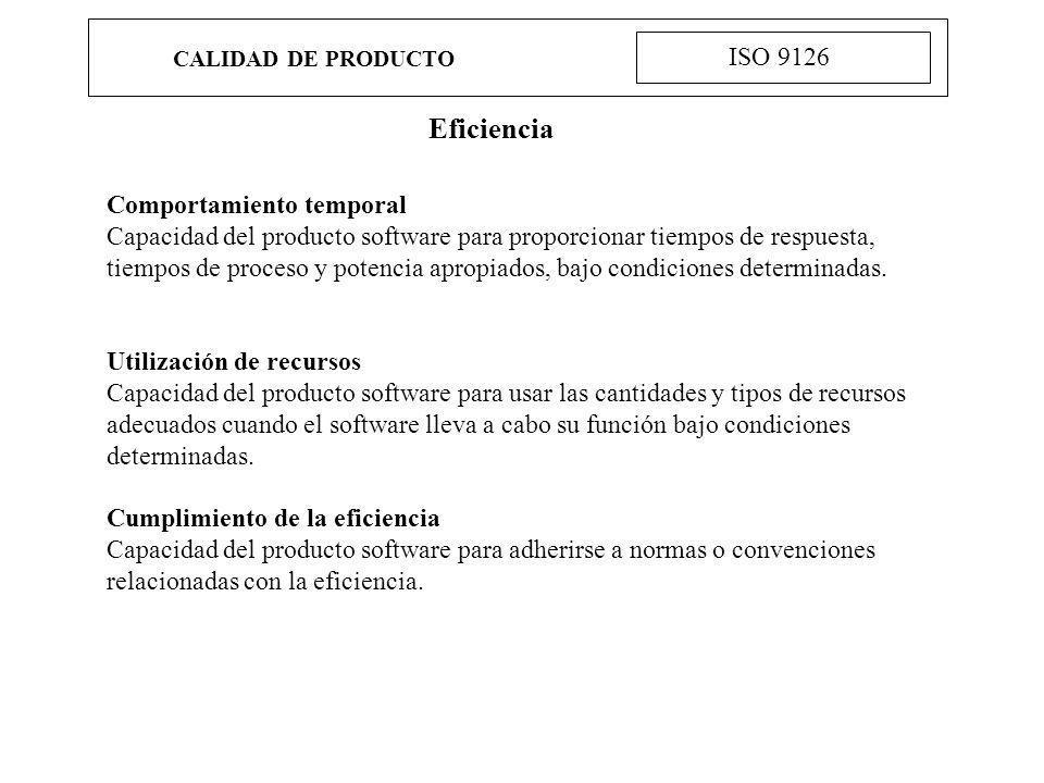CALIDAD DE PRODUCTO ISO 9126 Eficiencia Comportamiento temporal Capacidad del producto software para proporcionar tiempos de respuesta, tiempos de pro