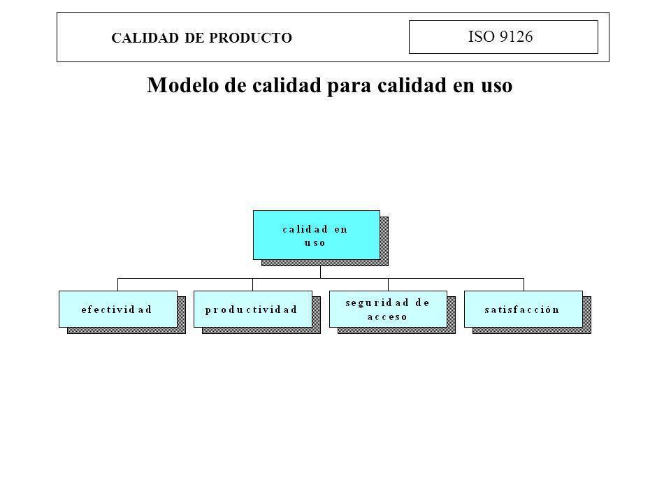 CALIDAD DE PRODUCTO ISO 9126 Modelo de calidad para calidad en uso