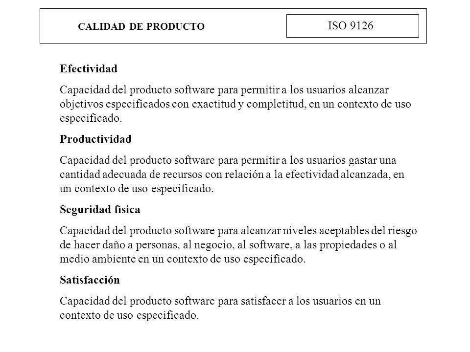 CALIDAD DE PRODUCTO ISO 9126 Efectividad Capacidad del producto software para permitir a los usuarios alcanzar objetivos especificados con exactitud y