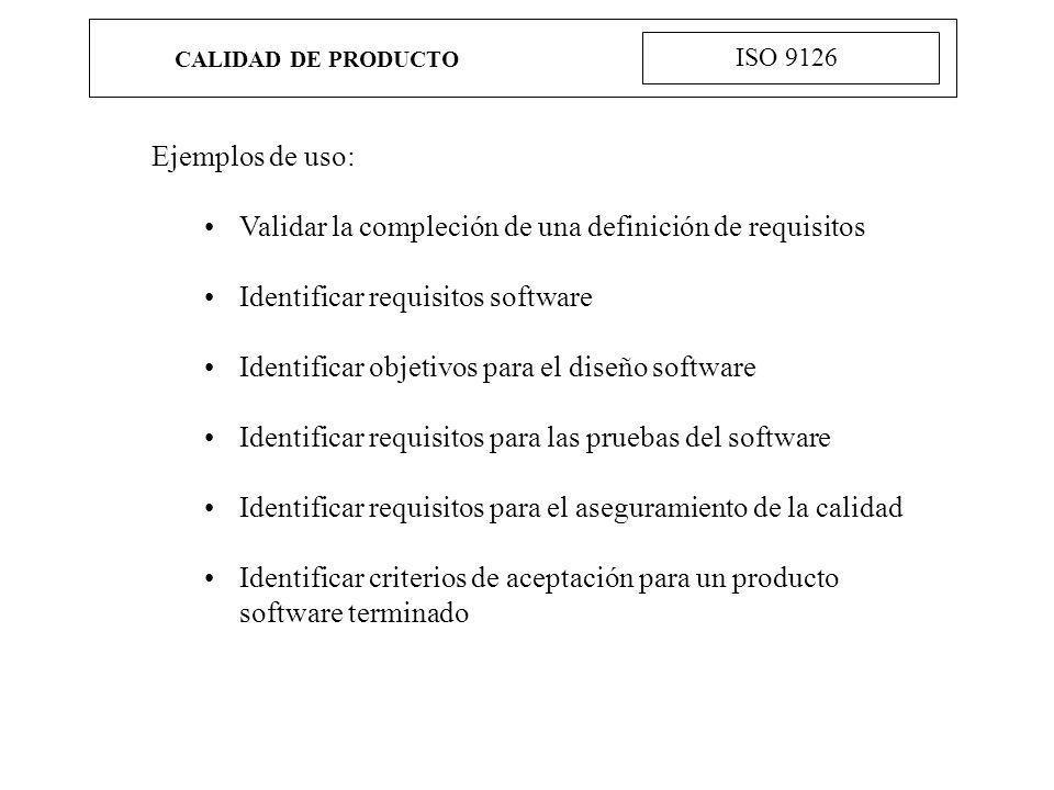 CALIDAD DE PRODUCTO ISO 9126 Ejemplos de uso: Validar la compleción de una definición de requisitos Identificar requisitos software Identificar objeti