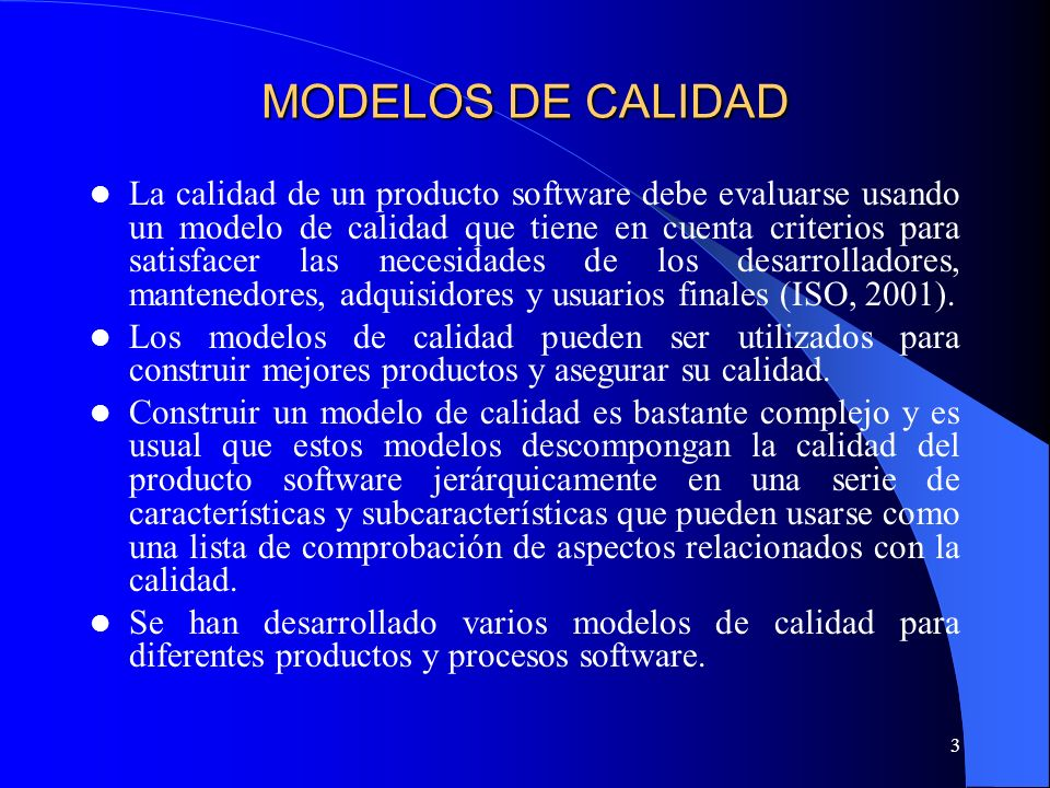3 MODELOS DE CALIDAD La calidad de un producto software debe evaluarse usando un modelo de calidad que tiene en cuenta criterios para satisfacer las n