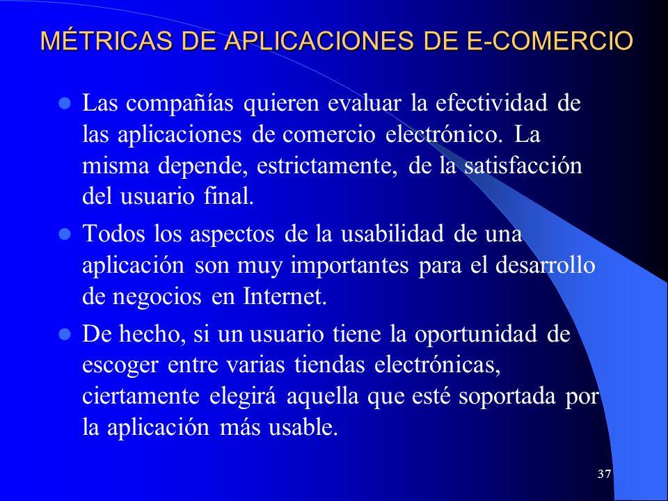 37 MÉTRICAS DE APLICACIONES DE E-COMERCIO Las compañías quieren evaluar la efectividad de las aplicaciones de comercio electrónico. La misma depende,