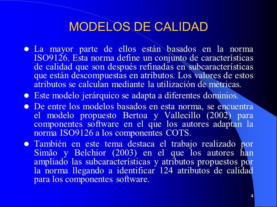 4 MODELOS DE CALIDAD La mayor parte de ellos están basados en la norma ISO9126. Esta norma define un conjunto de características de calidad que son de