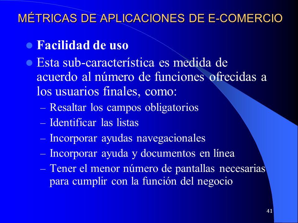 41 MÉTRICAS DE APLICACIONES DE E-COMERCIO Facilidad de uso Esta sub-característica es medida de acuerdo al número de funciones ofrecidas a los usuario