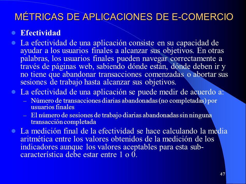 47 MÉTRICAS DE APLICACIONES DE E-COMERCIO Efectividad La efectividad de una aplicación consiste en su capacidad de ayudar a los usuarios finales a alc