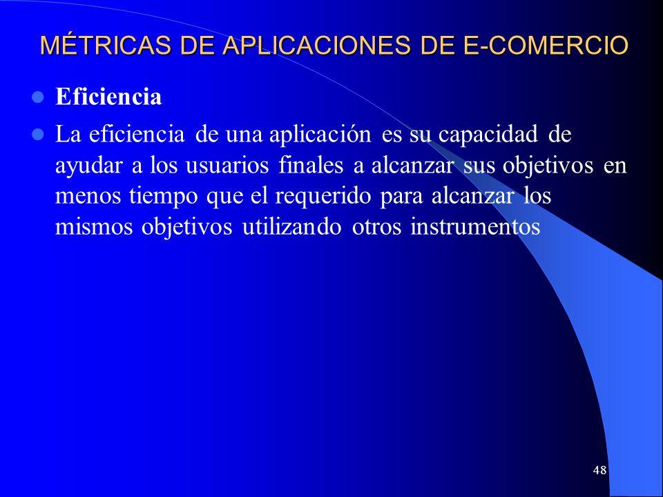 48 MÉTRICAS DE APLICACIONES DE E-COMERCIO Eficiencia La eficiencia de una aplicación es su capacidad de ayudar a los usuarios finales a alcanzar sus o