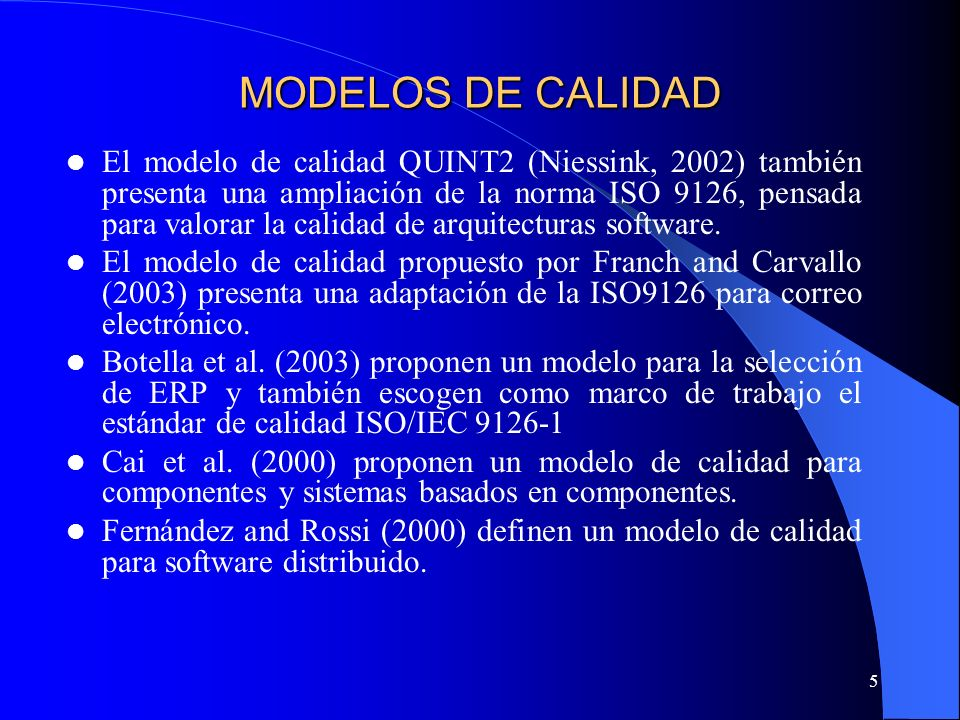 5 MODELOS DE CALIDAD El modelo de calidad QUINT2 (Niessink, 2002) también presenta una ampliación de la norma ISO 9126, pensada para valorar la calida
