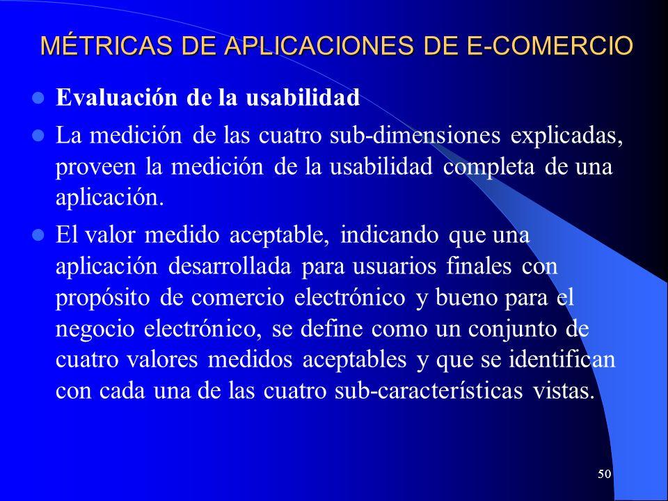 50 MÉTRICAS DE APLICACIONES DE E-COMERCIO Evaluación de la usabilidad La medición de las cuatro sub-dimensiones explicadas, proveen la medición de la