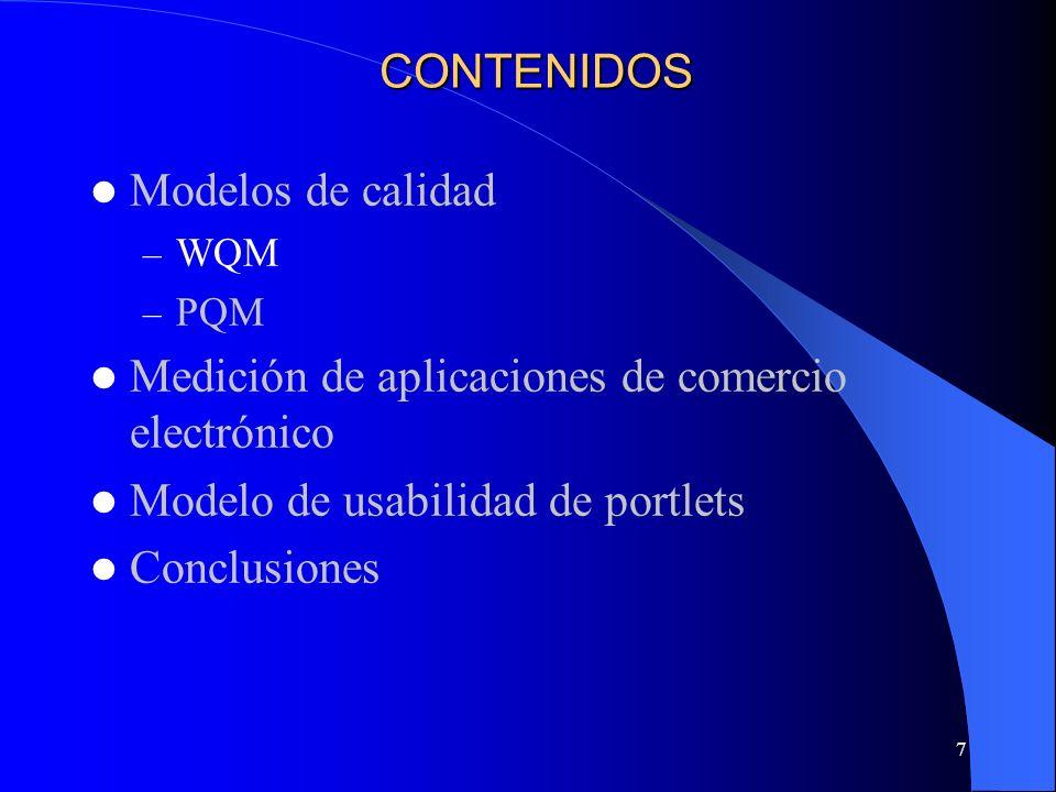 7 CONTENIDOS Modelos de calidad – WQM – PQM Medición de aplicaciones de comercio electrónico Modelo de usabilidad de portlets Conclusiones