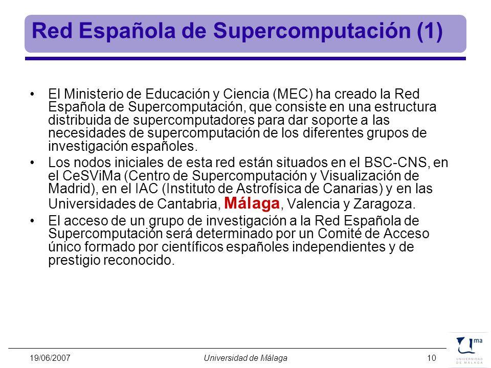 19/06/2007Universidad de Málaga10 Red Española de Supercomputación (1) El Ministerio de Educación y Ciencia (MEC) ha creado la Red Española de Superco