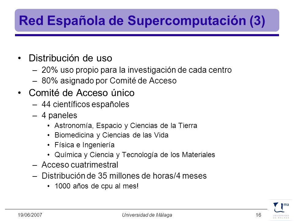 19/06/2007Universidad de Málaga16 Red Española de Supercomputación (3) Distribución de uso –20% uso propio para la investigación de cada centro –80% a